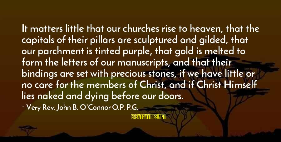 Gold Members Sayings By Very Rev. John B. O'Connor O.P. P.G.: It matters little that our churches rise to heaven, that the capitals of their pillars