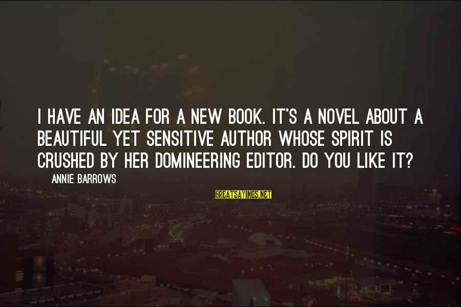 Gold Nugget Sayings By Annie Barrows: I have an idea for a new book. It's a novel about a beautiful yet