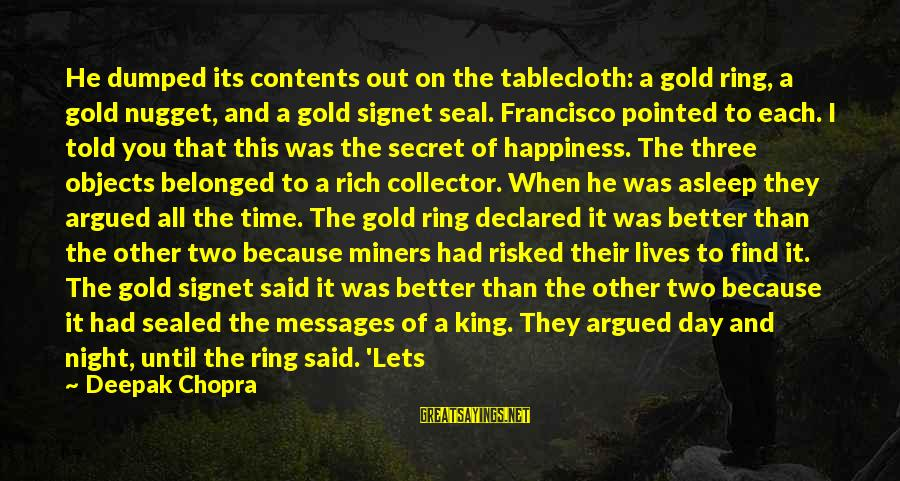 Gold Nugget Sayings By Deepak Chopra: He dumped its contents out on the tablecloth: a gold ring, a gold nugget, and