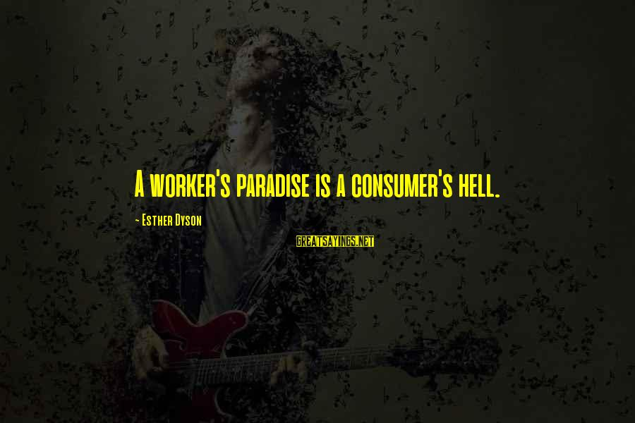 Gold Nugget Sayings By Esther Dyson: A worker's paradise is a consumer's hell.