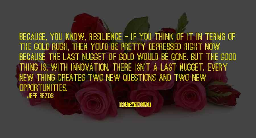 Gold Nugget Sayings By Jeff Bezos: Because, you know, resilience - if you think of it in terms of the Gold