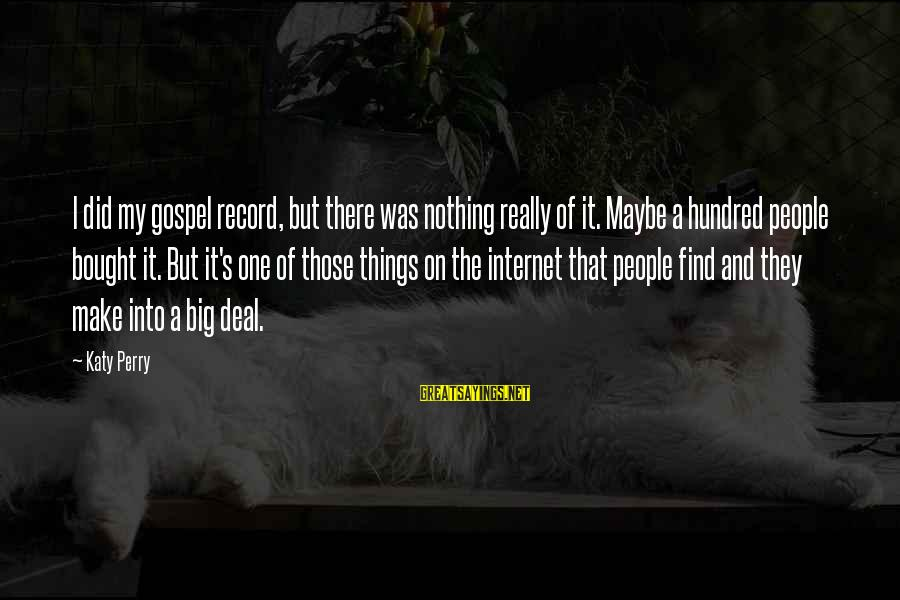 Gold Nugget Sayings By Katy Perry: I did my gospel record, but there was nothing really of it. Maybe a hundred