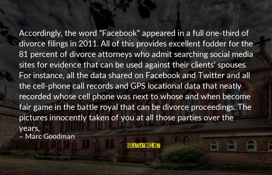 "Gold Nugget Sayings By Marc Goodman: Accordingly, the word ""Facebook"" appeared in a full one-third of divorce filings in 2011. All"