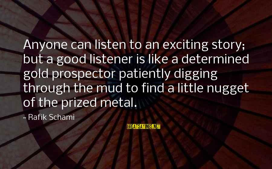 Gold Nugget Sayings By Rafik Schami: Anyone can listen to an exciting story; but a good listener is like a determined