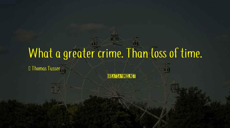 Gold Nugget Sayings By Thomas Tusser: What a greater crime. Than loss of time.