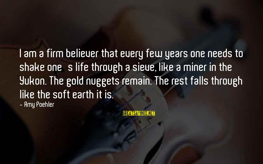 Gold Nuggets Sayings By Amy Poehler: I am a firm believer that every few years one needs to shake one's life