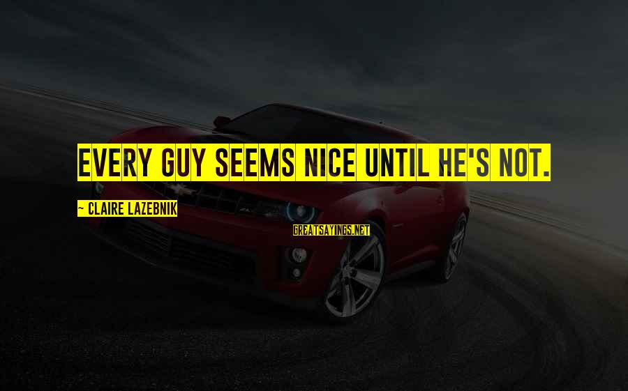 Gold Nuggets Sayings By Claire LaZebnik: Every guy seems nice until he's not.