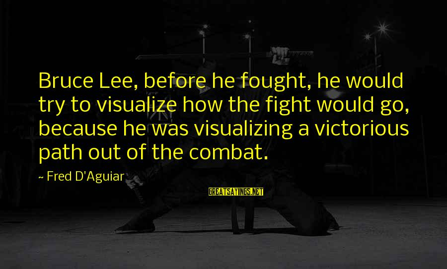 Golden Bough Sayings By Fred D'Aguiar: Bruce Lee, before he fought, he would try to visualize how the fight would go,