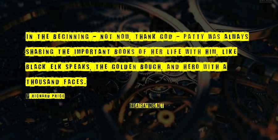 Golden Bough Sayings By Richard Price: In the beginning - not now, thank God - Patty was always sharing the important