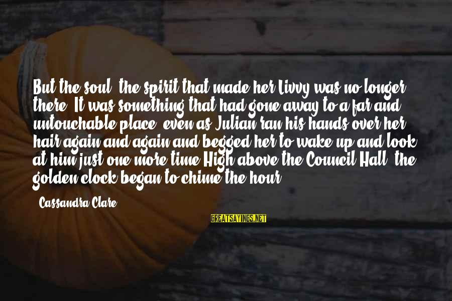 Golden Hair Sayings By Cassandra Clare: But the soul, the spirit that made her Livvy was no longer there: It was