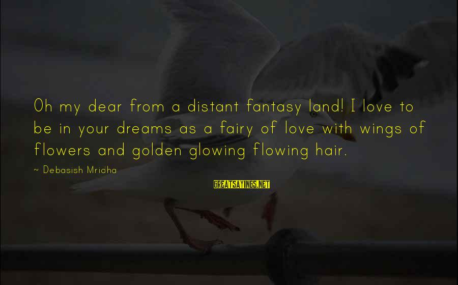 Golden Hair Sayings By Debasish Mridha: Oh my dear from a distant fantasy land! I love to be in your dreams