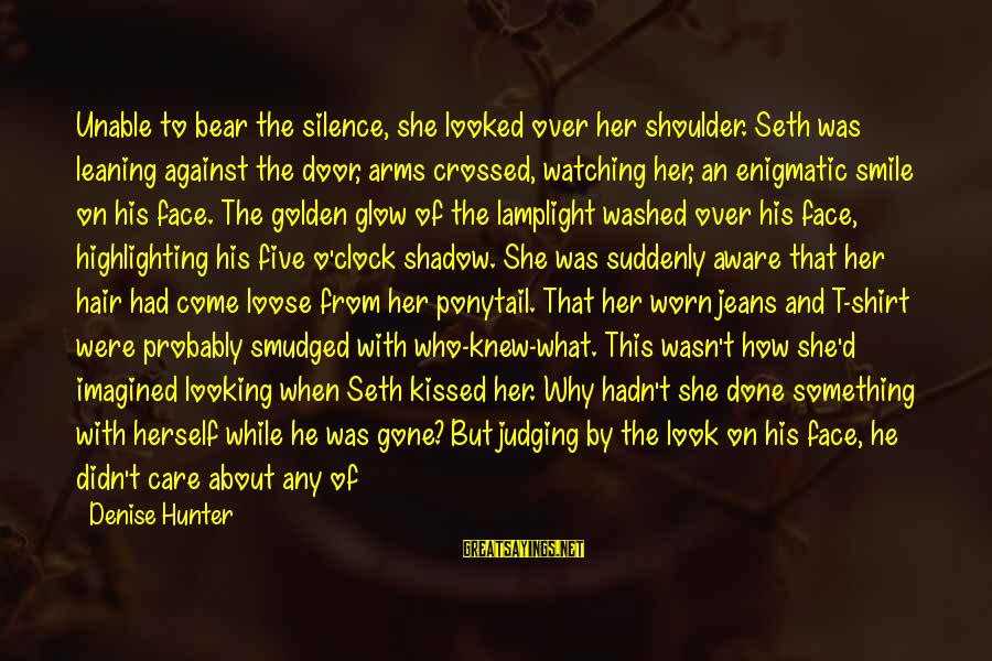 Golden Hair Sayings By Denise Hunter: Unable to bear the silence, she looked over her shoulder. Seth was leaning against the