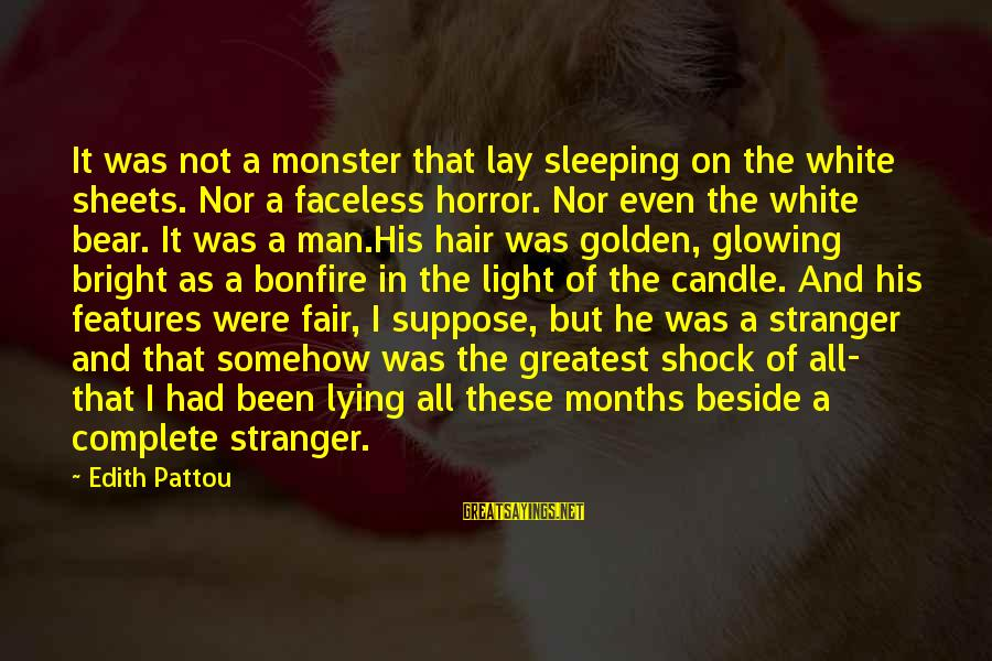 Golden Hair Sayings By Edith Pattou: It was not a monster that lay sleeping on the white sheets. Nor a faceless