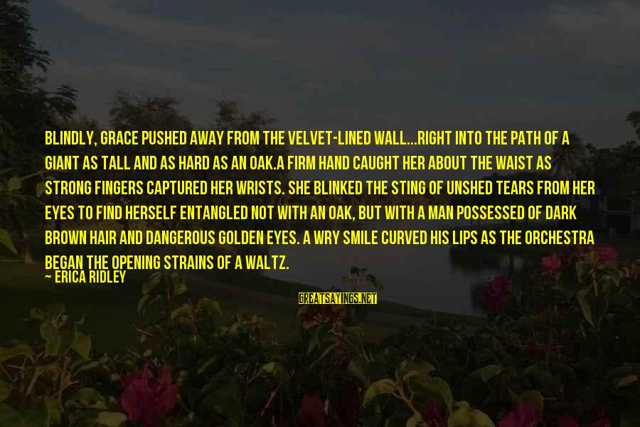 Golden Hair Sayings By Erica Ridley: Blindly, Grace pushed away from the velvet-lined wall...Right into the path of a giant as