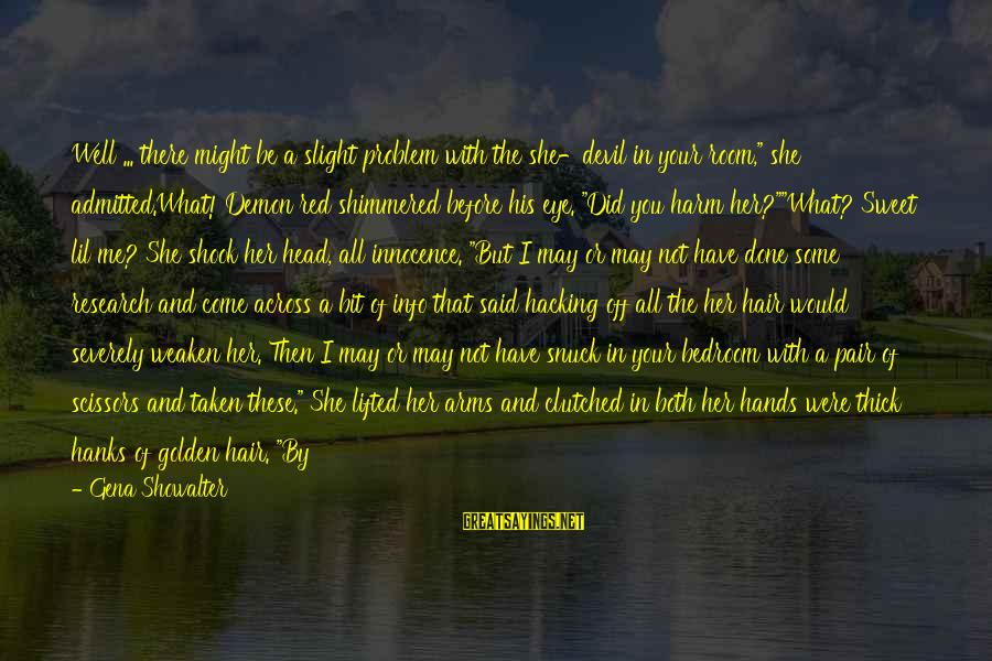 """Golden Hair Sayings By Gena Showalter: Well ... there might be a slight problem with the she-devil in your room,"""" she"""