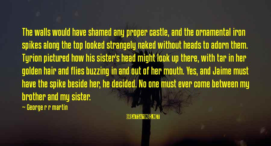 Golden Hair Sayings By George R R Martin: The walls would have shamed any proper castle, and the ornamental iron spikes along the