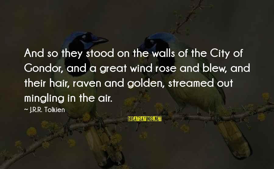 Golden Hair Sayings By J.R.R. Tolkien: And so they stood on the walls of the City of Gondor, and a great