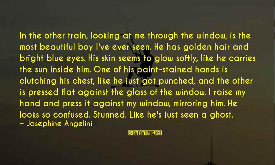 Golden Hair Sayings By Josephine Angelini: In the other train, looking at me through the window, is the most beautiful boy