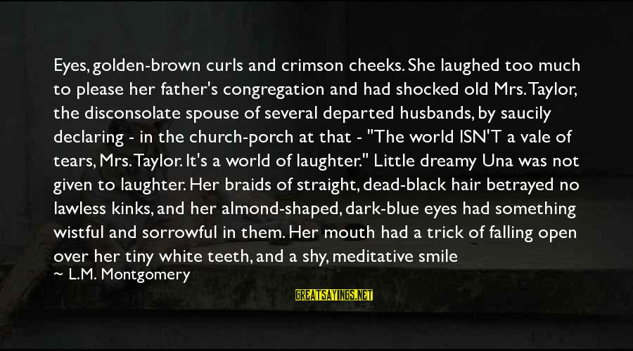 Golden Hair Sayings By L.M. Montgomery: Eyes, golden-brown curls and crimson cheeks. She laughed too much to please her father's congregation