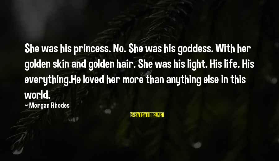 Golden Hair Sayings By Morgan Rhodes: She was his princess. No. She was his goddess. With her golden skin and golden