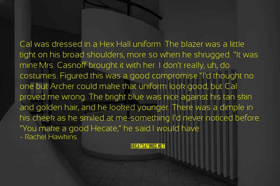 Golden Hair Sayings By Rachel Hawkins: Cal was dressed in a Hex Hall uniform. The blazer was a little tight on