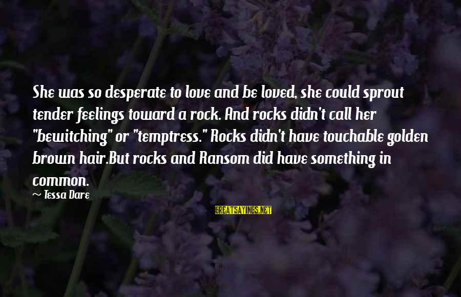 Golden Hair Sayings By Tessa Dare: She was so desperate to love and be loved, she could sprout tender feelings toward