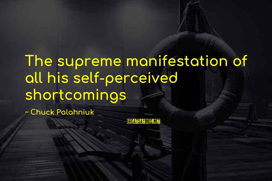Goldner Sayings By Chuck Palahniuk: The supreme manifestation of all his self-perceived shortcomings