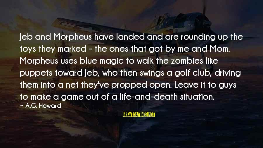 Golf And Life Sayings By A.G. Howard: Jeb and Morpheus have landed and are rounding up the toys they marked - the
