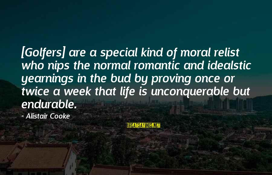 Golf And Life Sayings By Alistair Cooke: [Golfers] are a special kind of moral relist who nips the normal romantic and idealstic