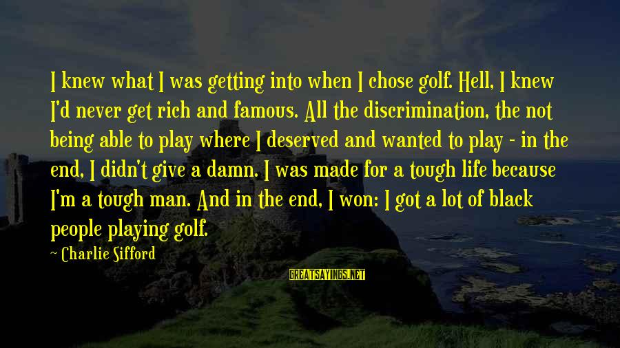 Golf And Life Sayings By Charlie Sifford: I knew what I was getting into when I chose golf. Hell, I knew I'd