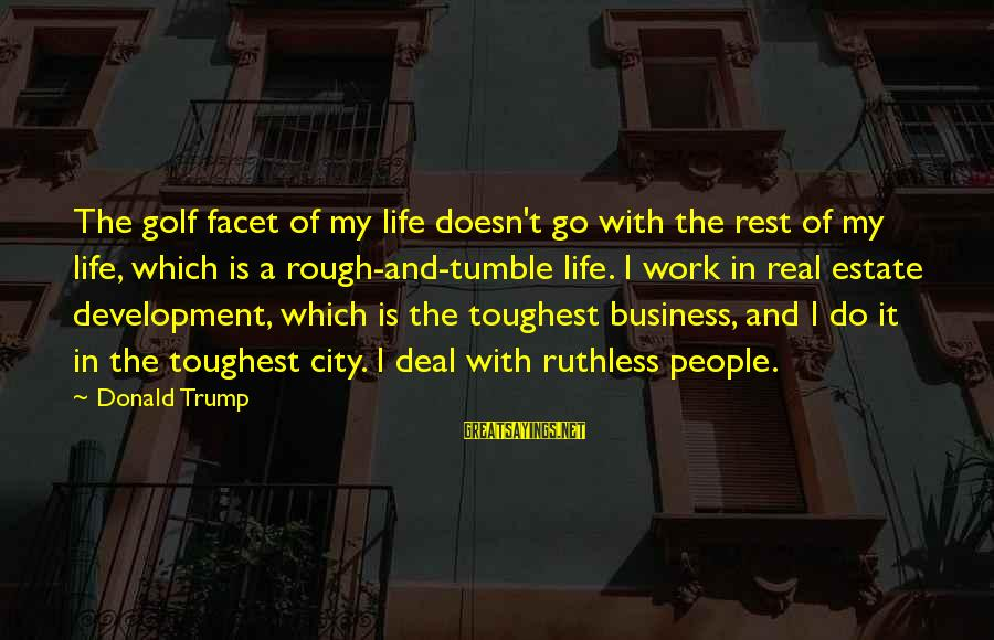 Golf And Life Sayings By Donald Trump: The golf facet of my life doesn't go with the rest of my life, which