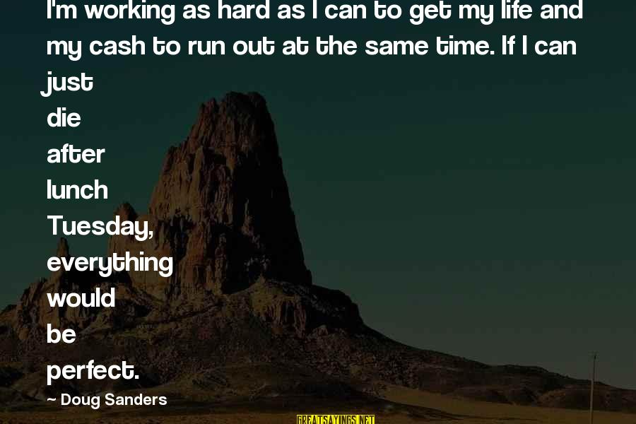 Golf And Life Sayings By Doug Sanders: I'm working as hard as I can to get my life and my cash to