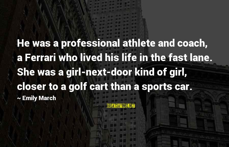 Golf And Life Sayings By Emily March: He was a professional athlete and coach, a Ferrari who lived his life in the