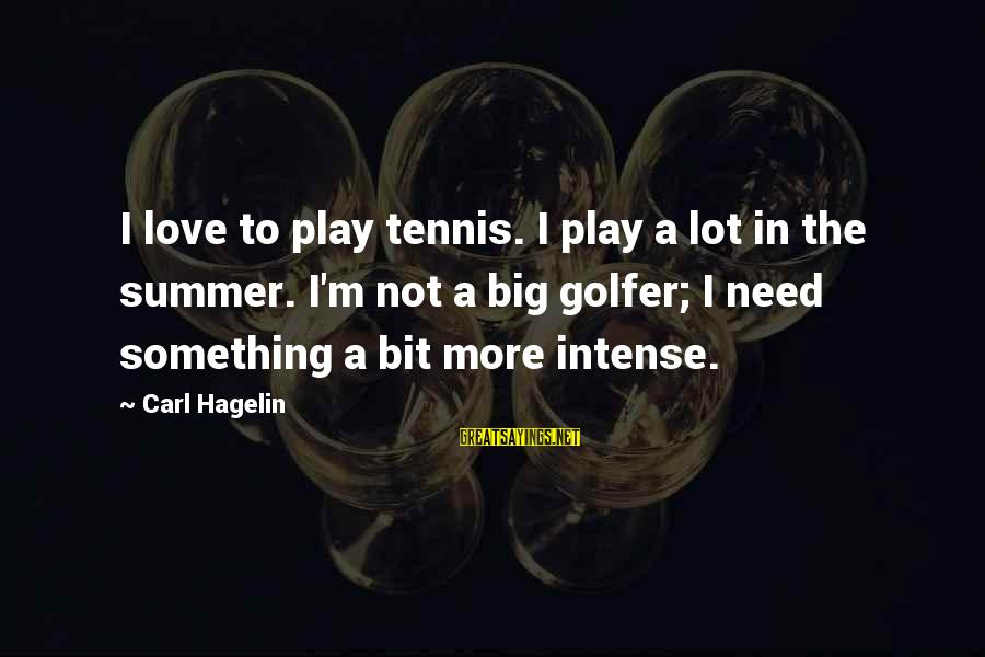 Golfer Sayings By Carl Hagelin: I love to play tennis. I play a lot in the summer. I'm not a