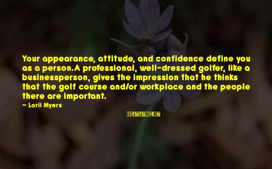 Golfer Sayings By Lorii Myers: Your appearance, attitude, and confidence define you as a person.A professional, well-dressed golfer, like a