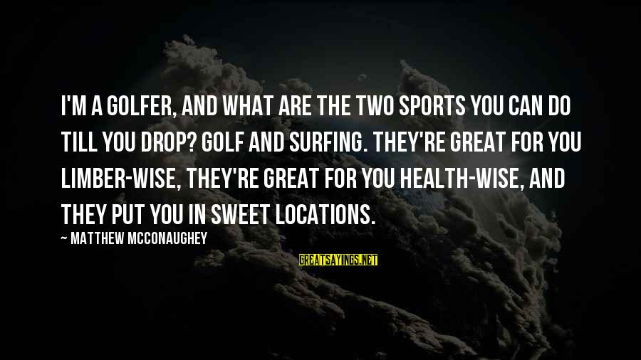 Golfer Sayings By Matthew McConaughey: I'm a golfer, and what are the two sports you can do till you drop?