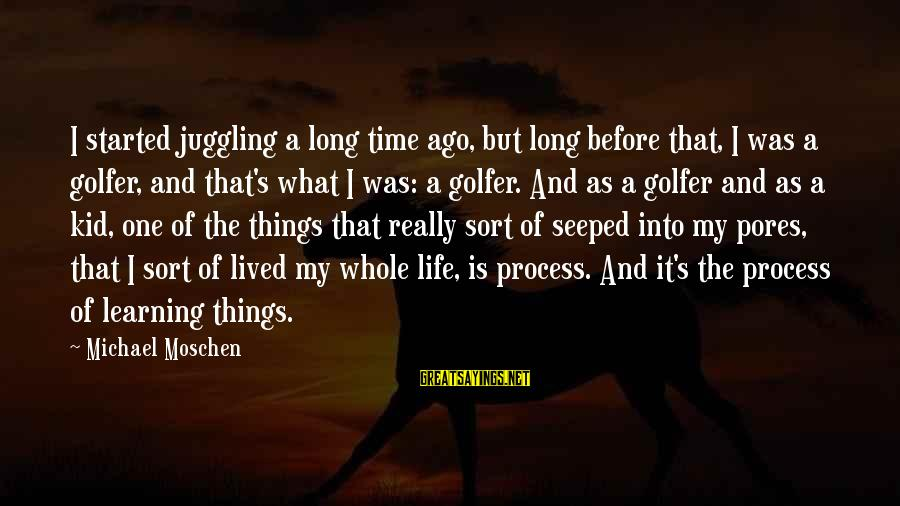 Golfer Sayings By Michael Moschen: I started juggling a long time ago, but long before that, I was a golfer,