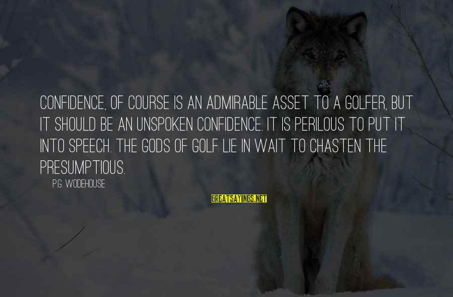 Golfer Sayings By P.G. Wodehouse: Confidence, of course is an admirable asset to a golfer, but it should be an