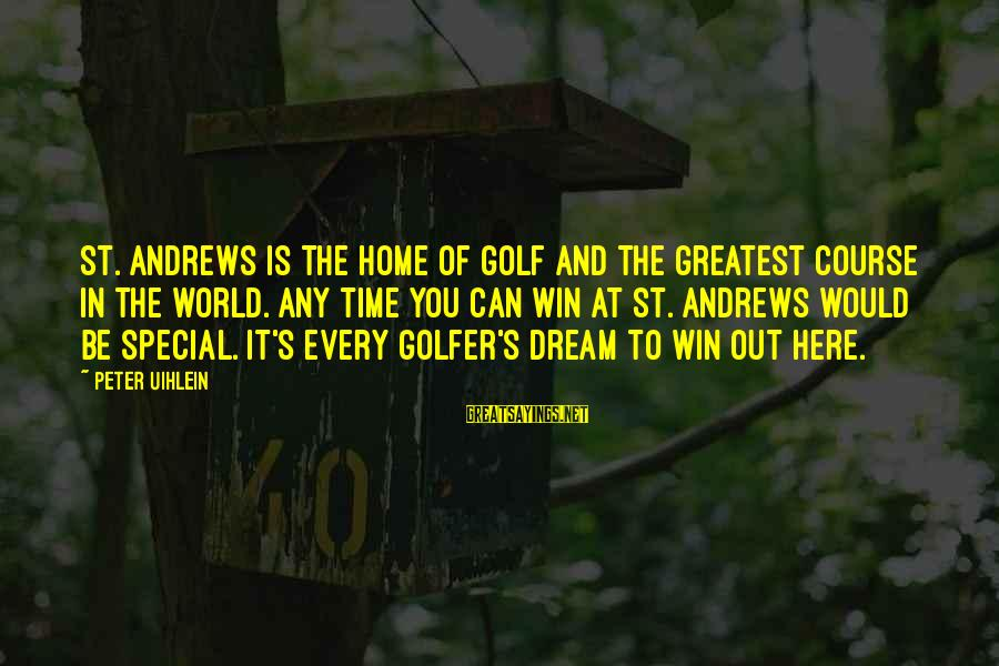 Golfer Sayings By Peter Uihlein: St. Andrews is the Home of Golf and the greatest course in the world. Any