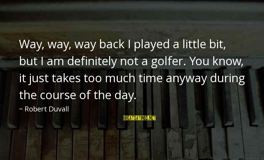 Golfer Sayings By Robert Duvall: Way, way, way back I played a little bit, but I am definitely not a