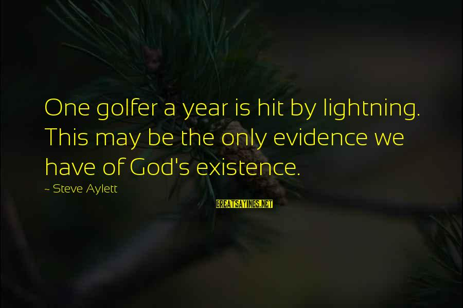 Golfer Sayings By Steve Aylett: One golfer a year is hit by lightning. This may be the only evidence we