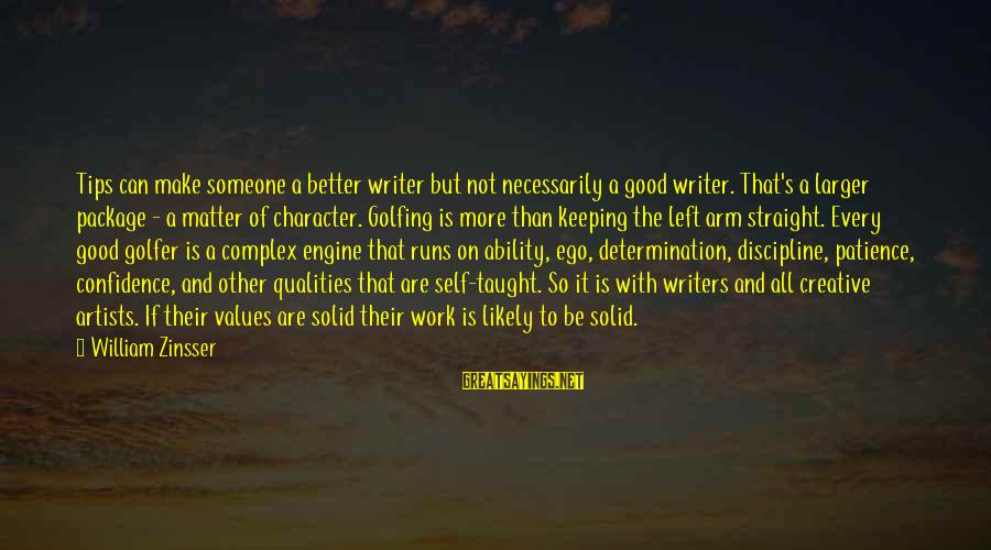 Golfer Sayings By William Zinsser: Tips can make someone a better writer but not necessarily a good writer. That's a