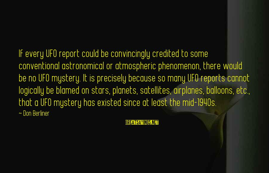 Gone But Never Forgotten Sayings By Don Berliner: If every UFO report could be convincingly credited to some conventional astronomical or atmospheric phenomenon,