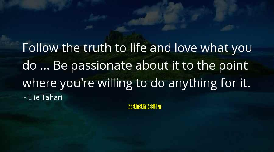Gone But Never Forgotten Sayings By Elie Tahari: Follow the truth to life and love what you do ... Be passionate about it