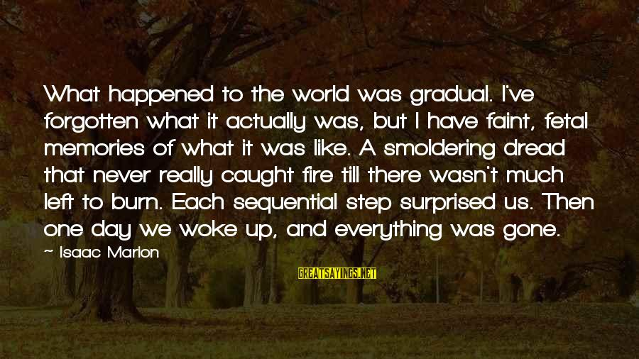 Gone But Never Forgotten Sayings By Isaac Marion: What happened to the world was gradual. I've forgotten what it actually was, but I