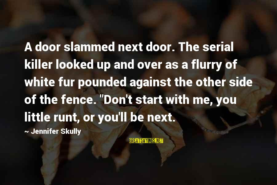 Gone But Never Forgotten Sayings By Jennifer Skully: A door slammed next door. The serial killer looked up and over as a flurry