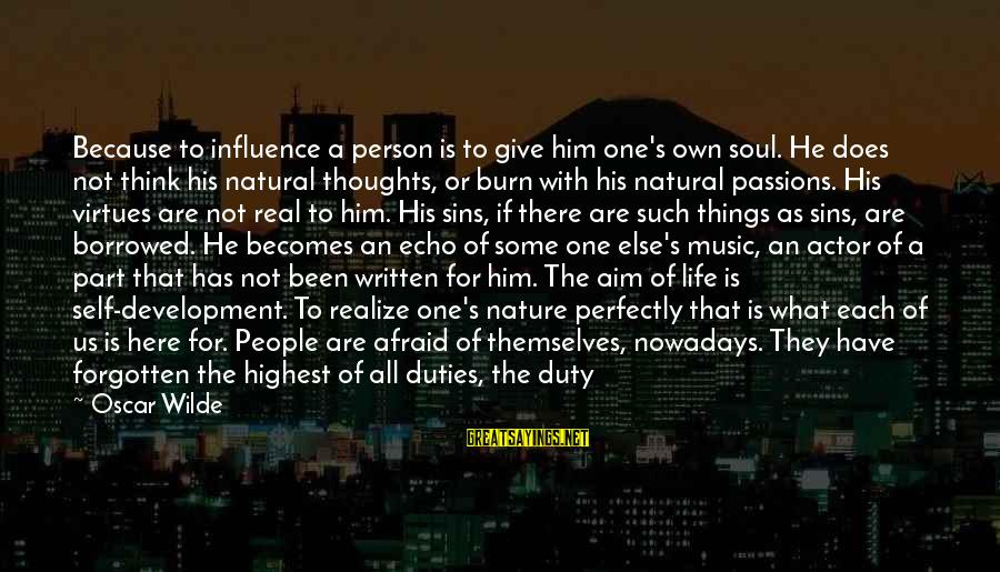 Gone But Never Forgotten Sayings By Oscar Wilde: Because to influence a person is to give him one's own soul. He does not