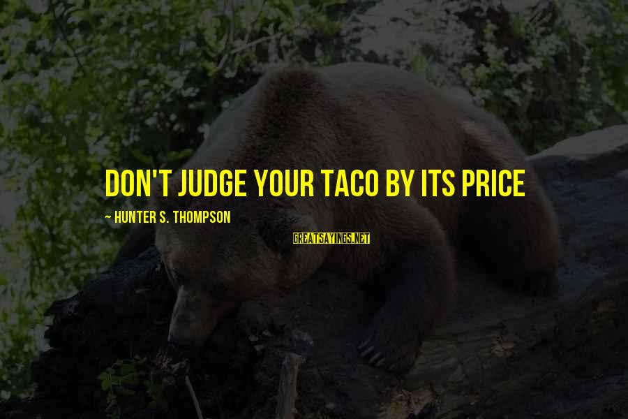 Gonzo Journalism Sayings By Hunter S. Thompson: Don't judge your taco by its price