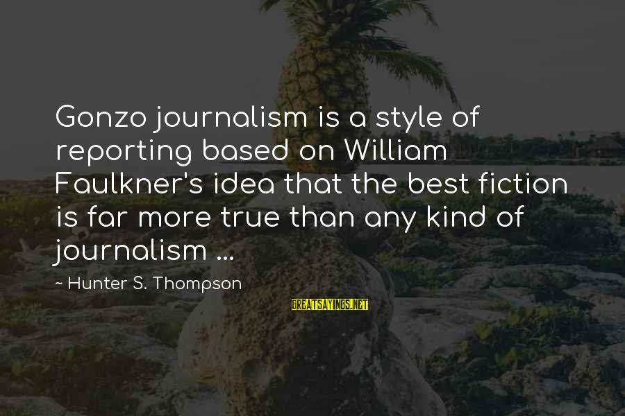 Gonzo Journalism Sayings By Hunter S. Thompson: Gonzo journalism is a style of reporting based on William Faulkner's idea that the best