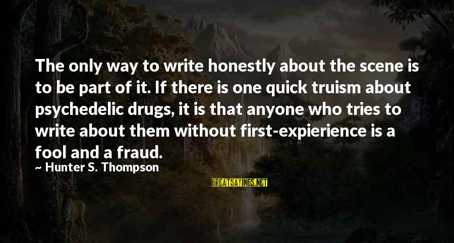Gonzo Journalism Sayings By Hunter S. Thompson: The only way to write honestly about the scene is to be part of it.